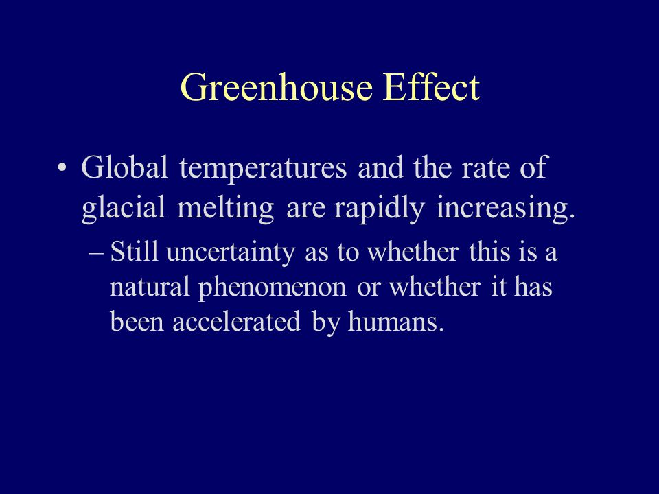 Greenhouse Effect Global temperatures and the rate of glacial melting are rapidly increasing.
