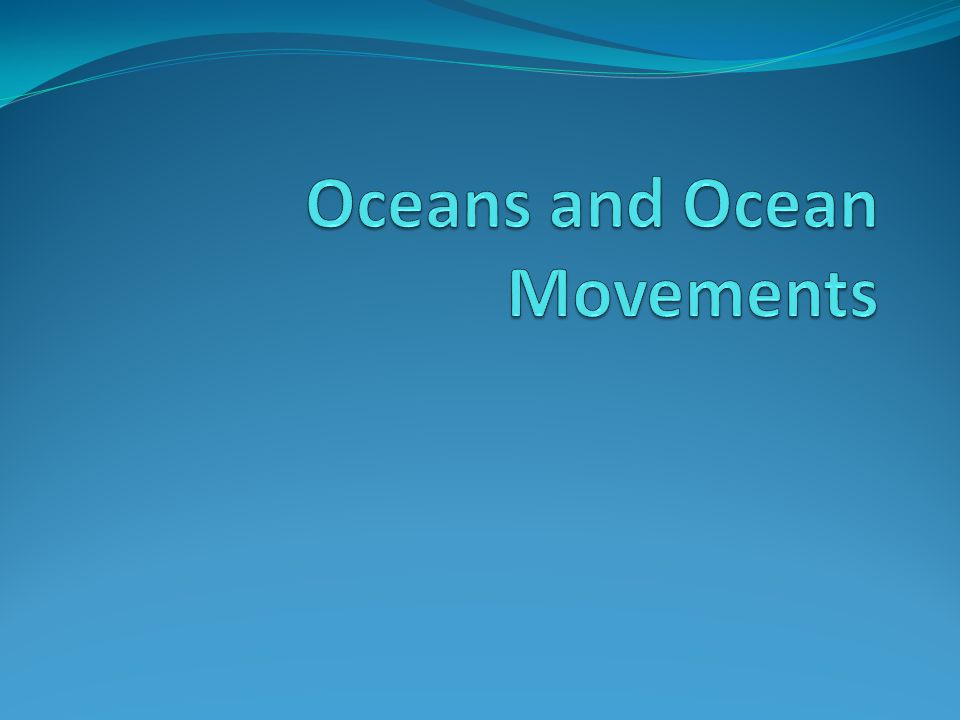 Oceans and Ocean Movements