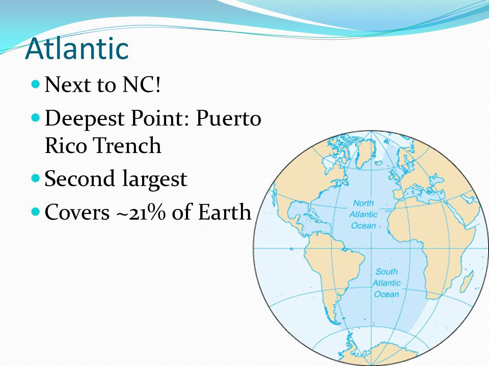 Atlantic Next to NC! Deepest Point: Puerto Rico Trench Second largest