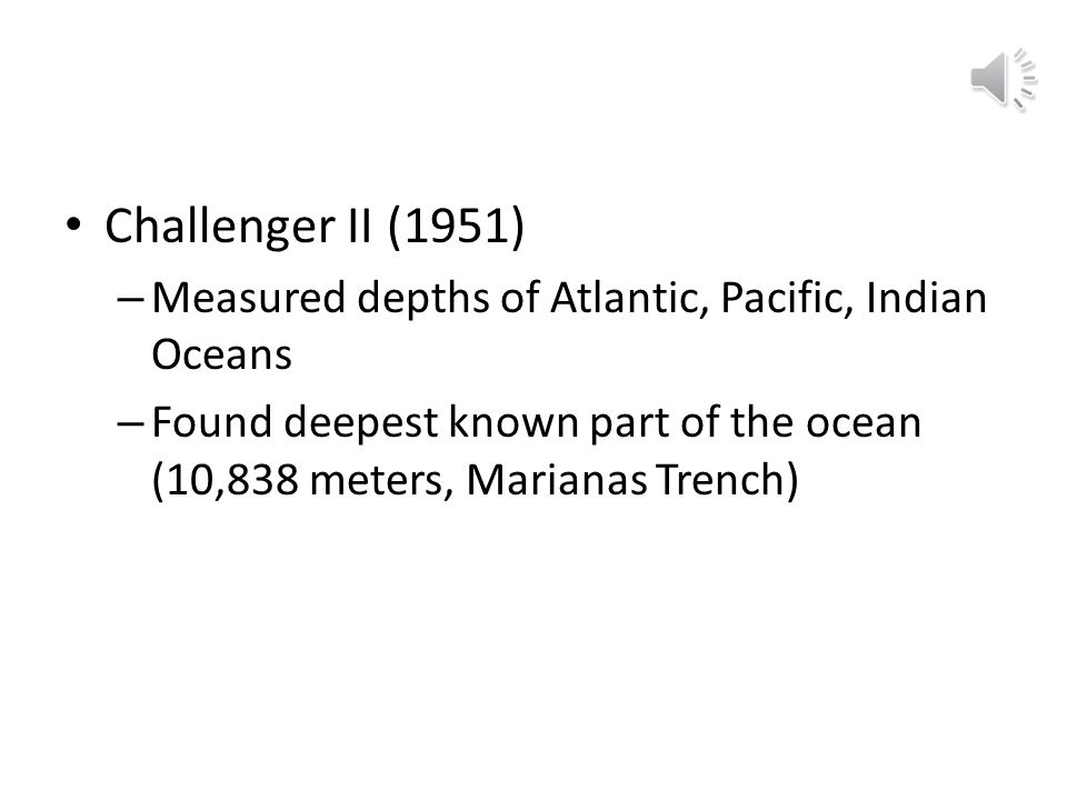 Challenger II (1951) Measured depths of Atlantic, Pacific, Indian Oceans.