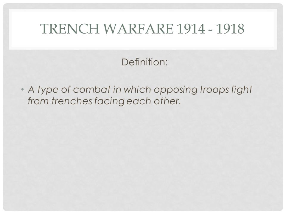 Trench Warfare 1914 - 1918 Definition: