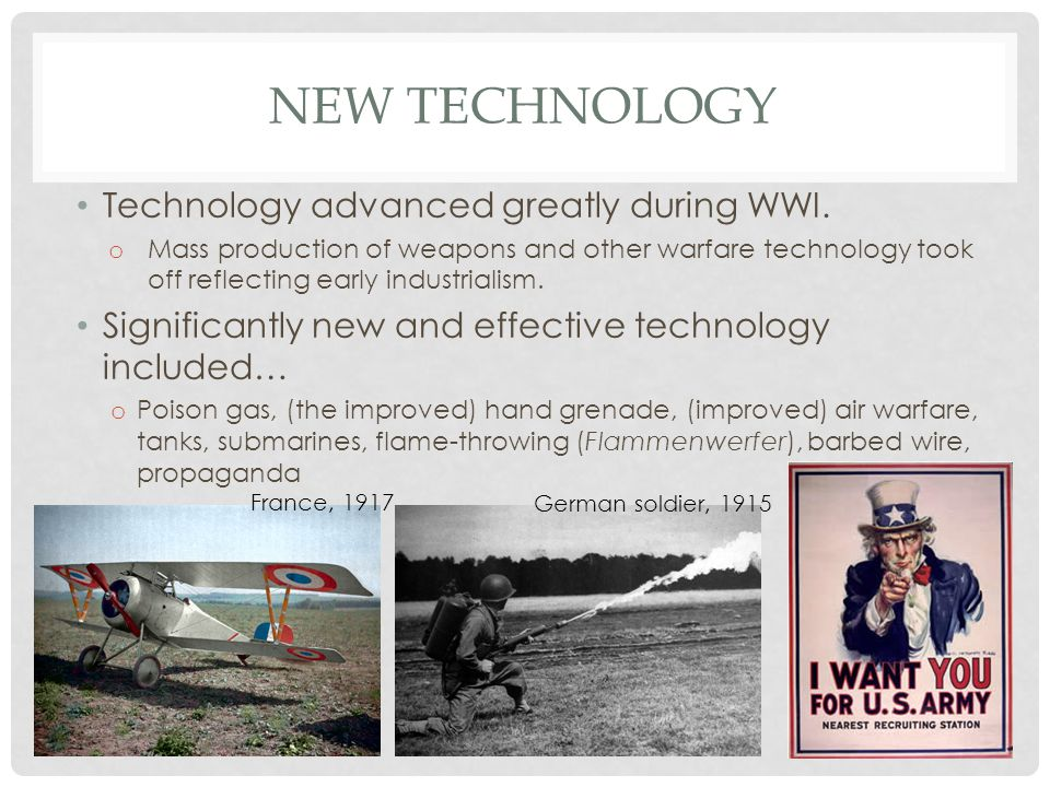 New Technology Technology advanced greatly during WWI.