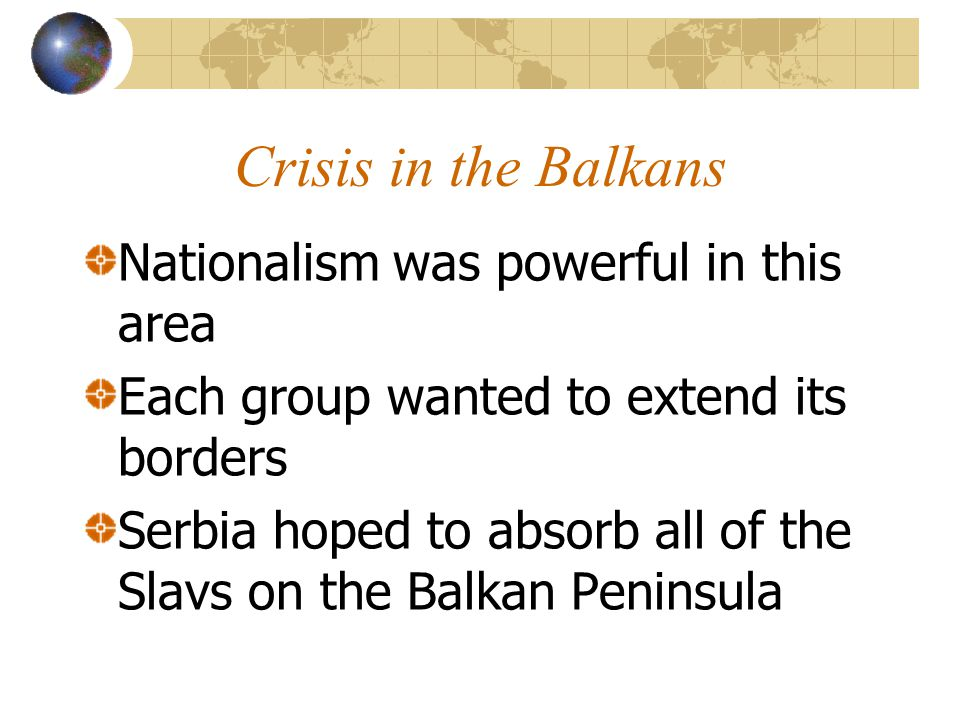 Crisis in the Balkans Nationalism was powerful in this area