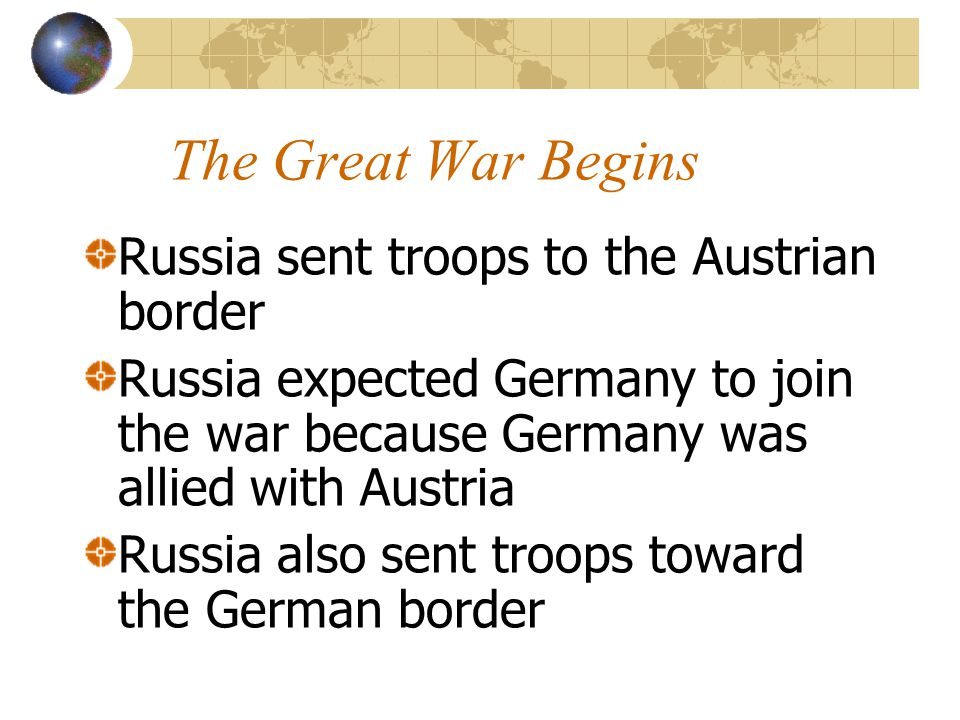 The Great War Begins Russia sent troops to the Austrian border