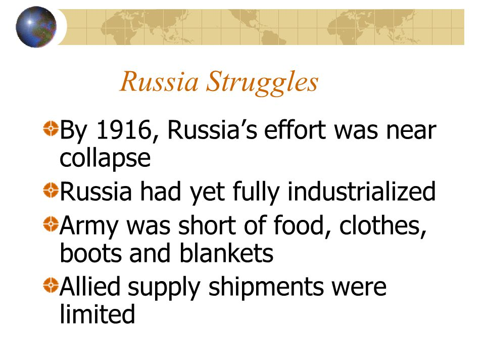 Russia Struggles By 1916, Russia's effort was near collapse