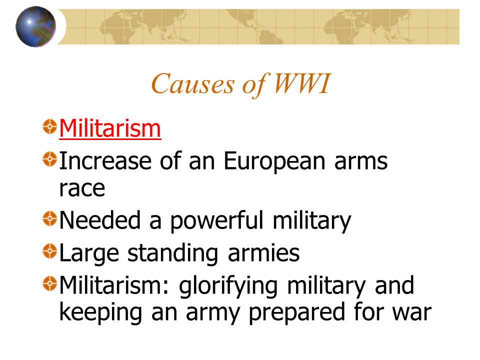Causes of WWI Militarism Increase of an European arms race