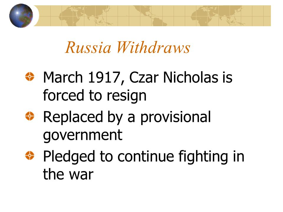 Russia Withdraws March 1917, Czar Nicholas is forced to resign