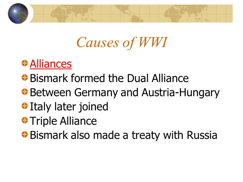 Causes of WWI Alliances Bismark formed the Dual Alliance