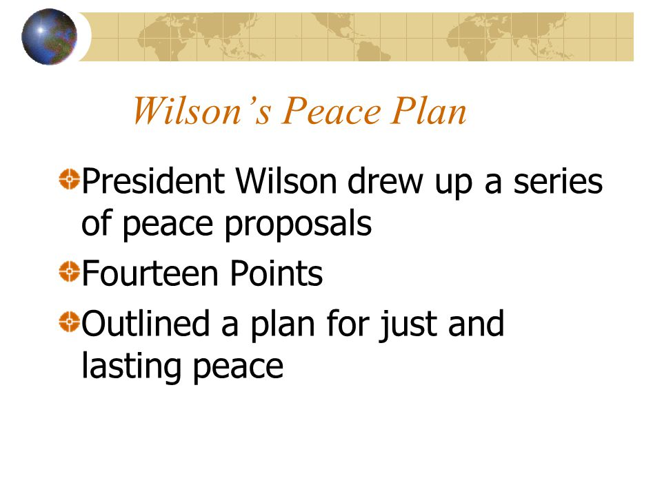Wilson's Peace Plan President Wilson drew up a series of peace proposals.
