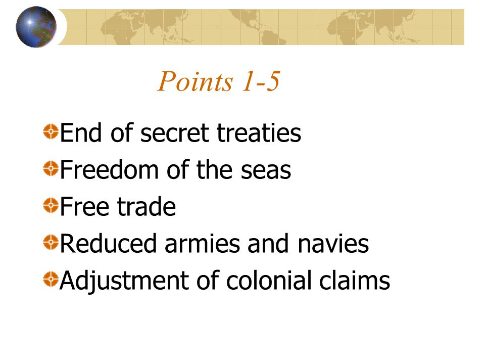 Points 1-5 End of secret treaties Freedom of the seas Free trade