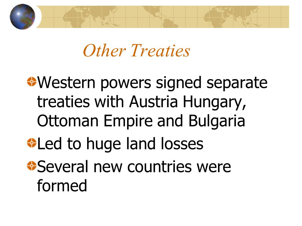 Other Treaties Western powers signed separate treaties with Austria Hungary, Ottoman Empire and Bulgaria.