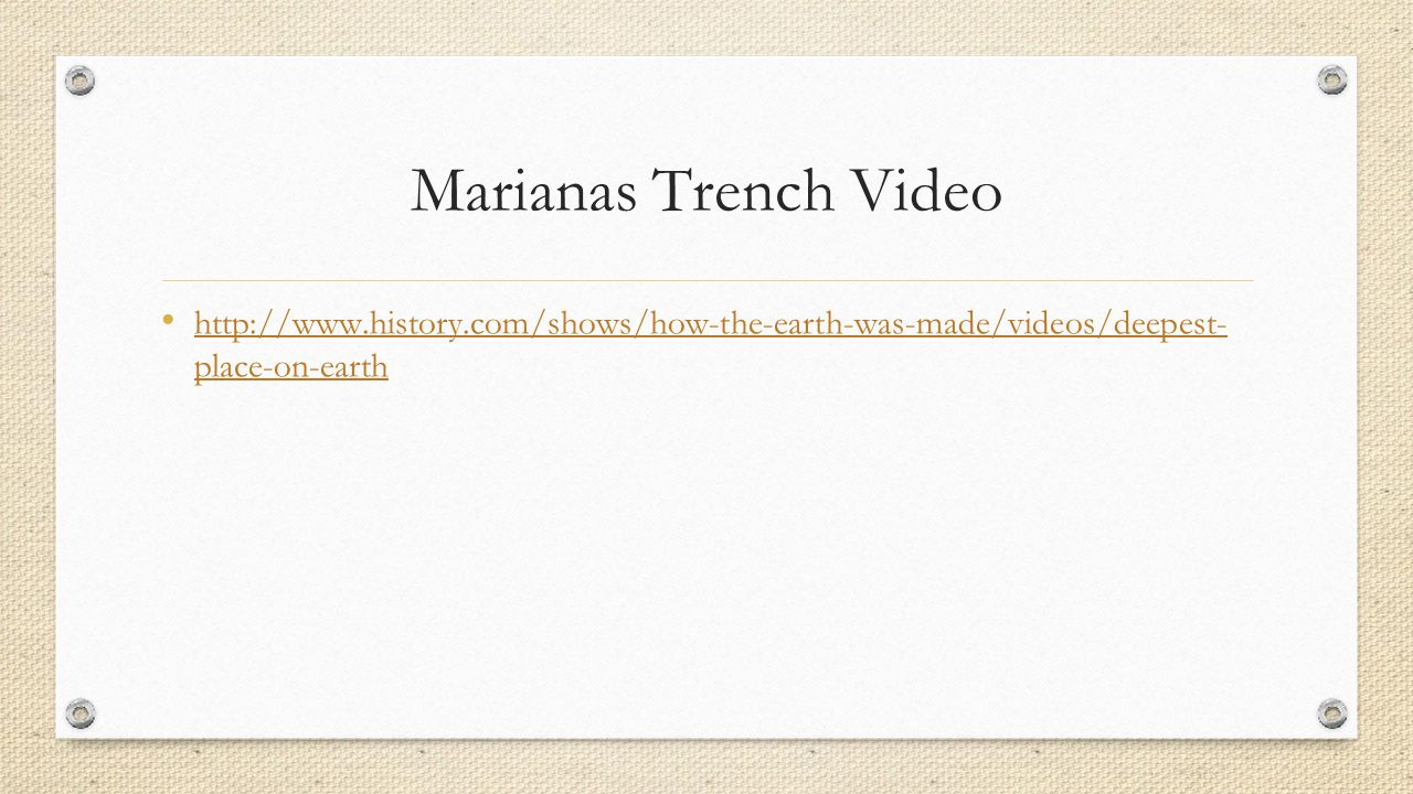 Marianas Trench Video http://www.history.com/shows/how-the-earth-was-made/videos/deepest-place-on-earth.