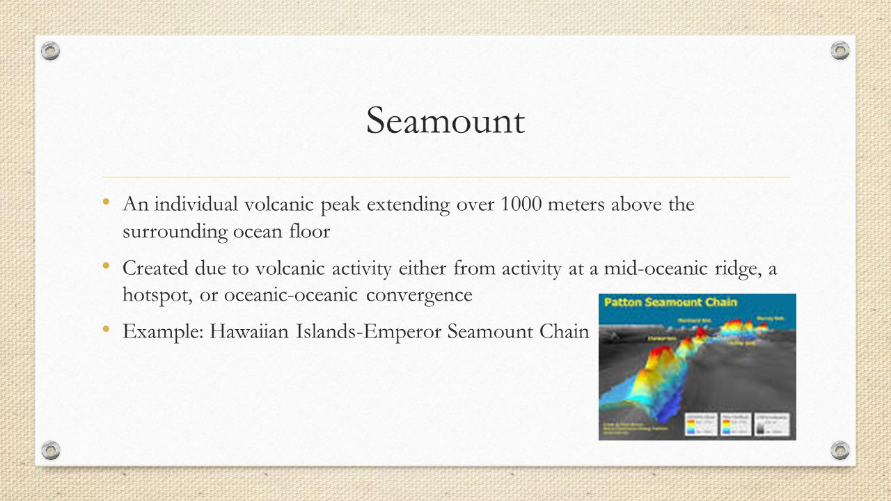 Seamount An individual volcanic peak extending over 1000 meters above the surrounding ocean floor.