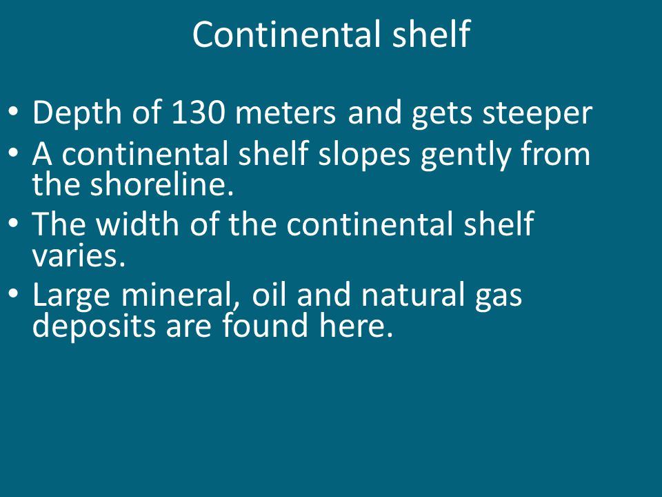 Continental shelf Depth of 130 meters and gets steeper