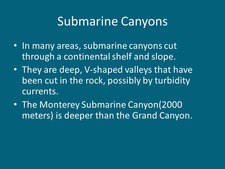 Submarine Canyons In many areas, submarine canyons cut through a continental shelf and slope.