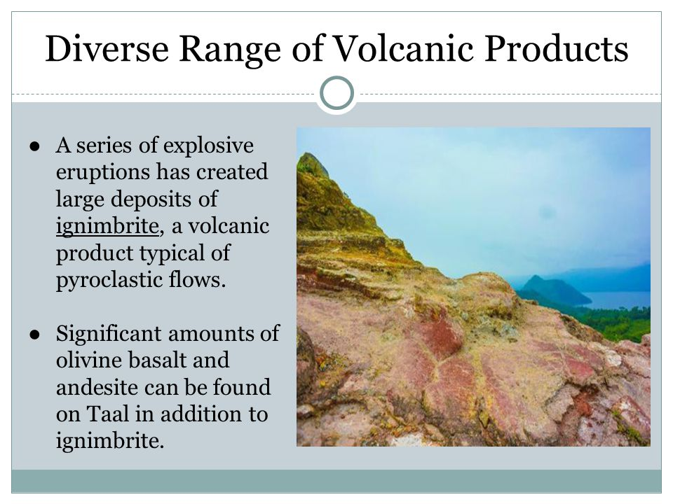 Diverse Range of Volcanic Products