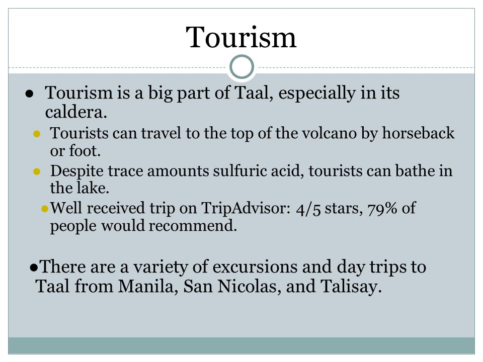 Tourism Tourism is a big part of Taal, especially in its caldera.