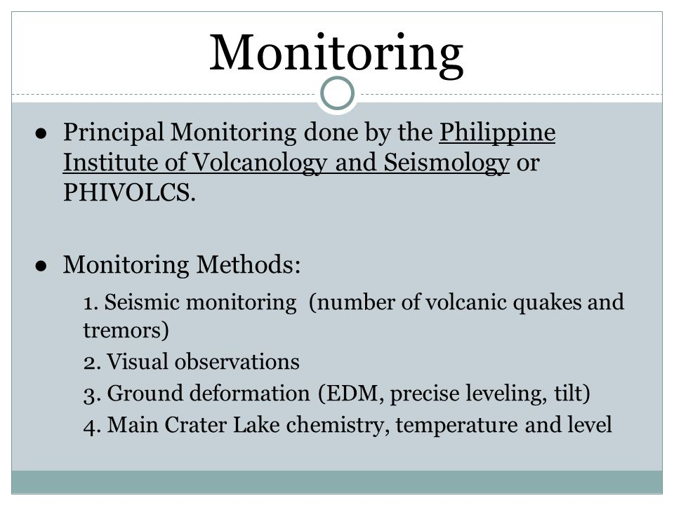 Monitoring Principal Monitoring done by the Philippine Institute of Volcanology and Seismology or PHIVOLCS.