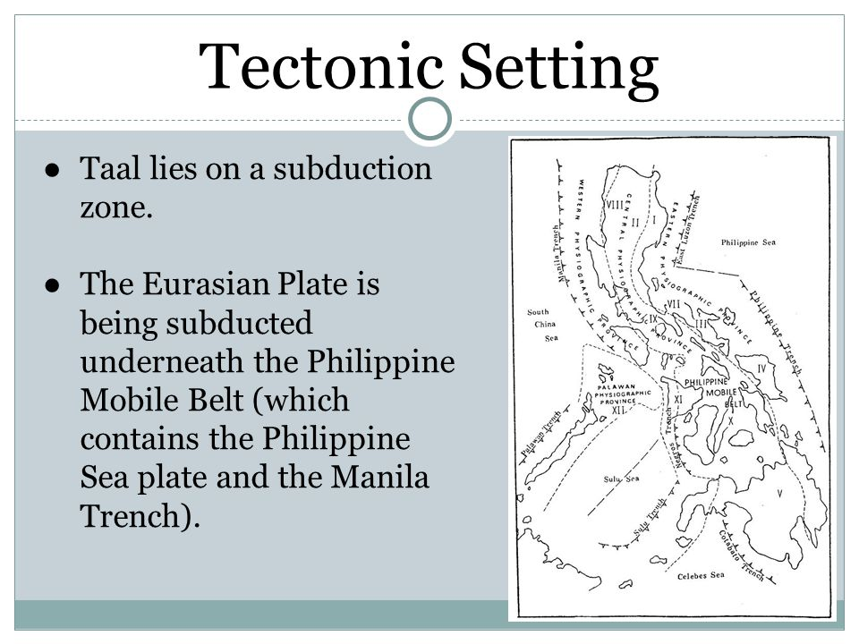 Tectonic Setting Taal lies on a subduction zone.