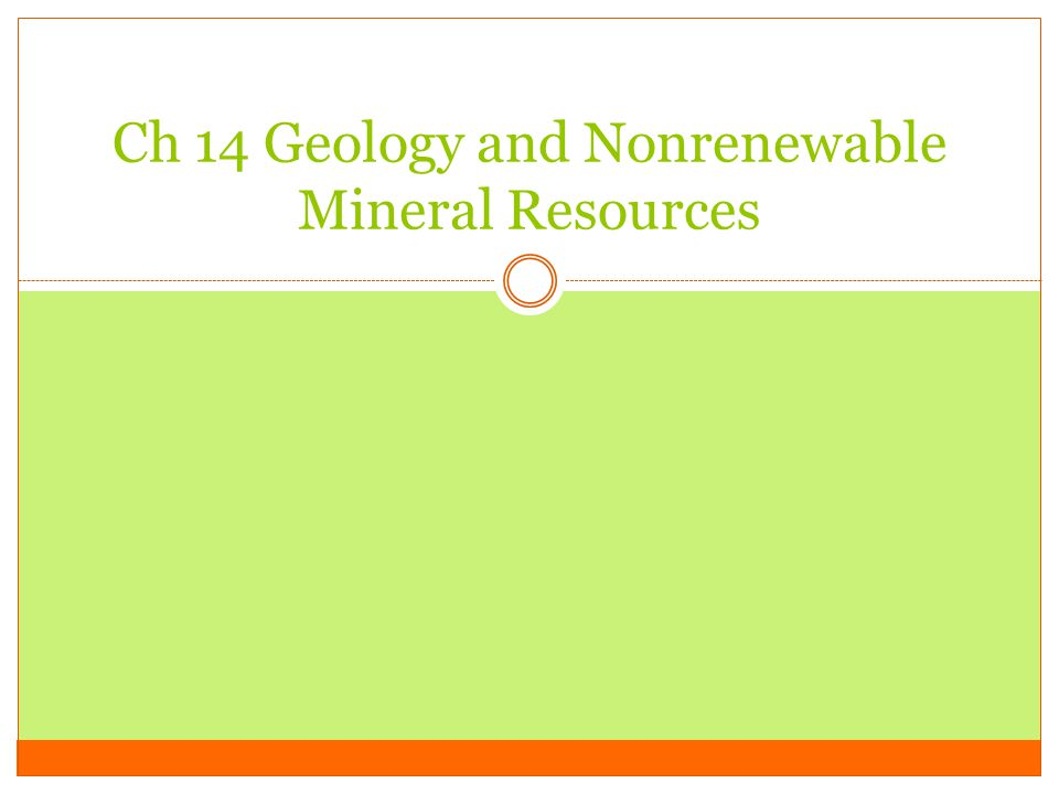 Ch 14 Geology and Nonrenewable Mineral Resources