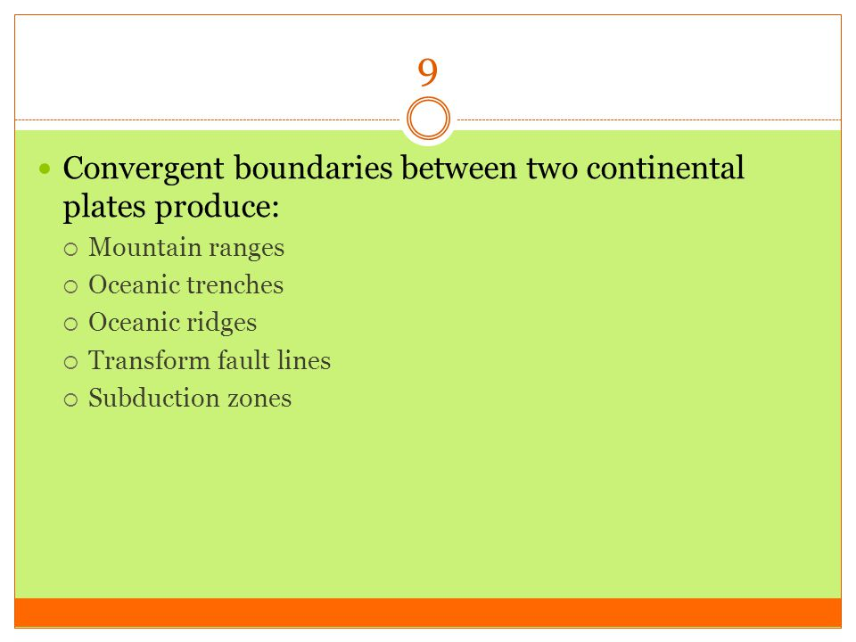 9 Convergent boundaries between two continental plates produce: