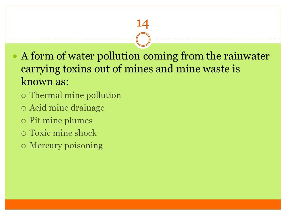14 A form of water pollution coming from the rainwater carrying toxins out of mines and mine waste is known as: