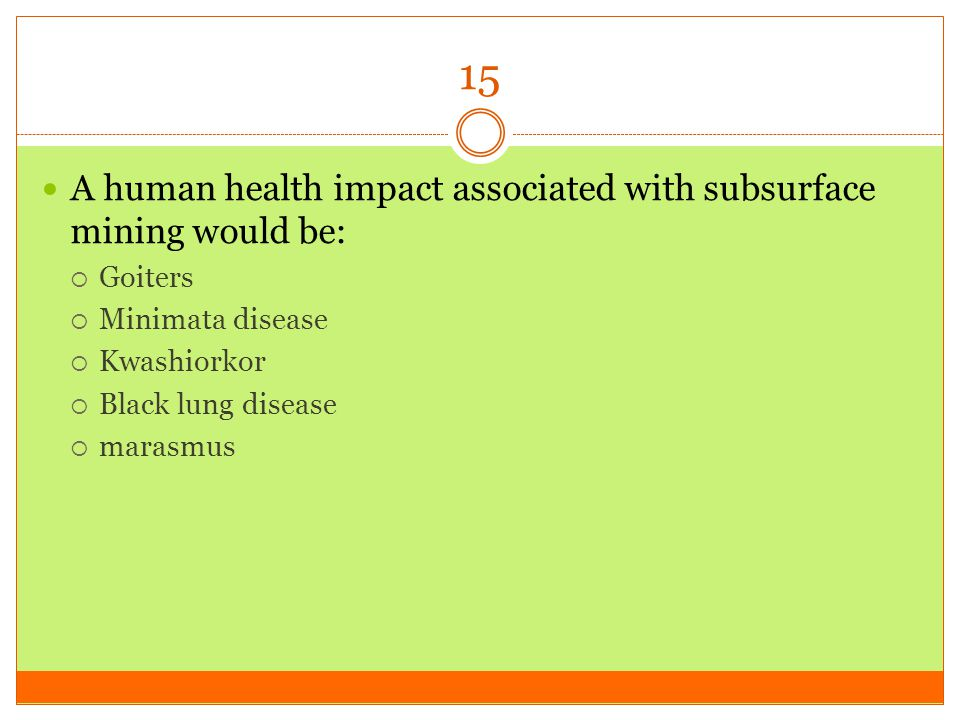 15 A human health impact associated with subsurface mining would be: