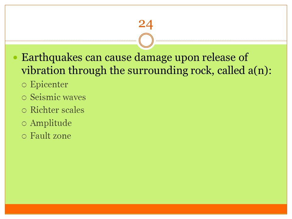 24 Earthquakes can cause damage upon release of vibration through the surrounding rock, called a(n):