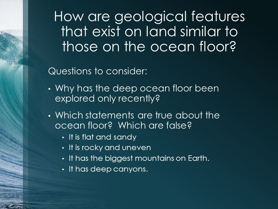 How are geological features that exist on land similar to those on the ocean floor
