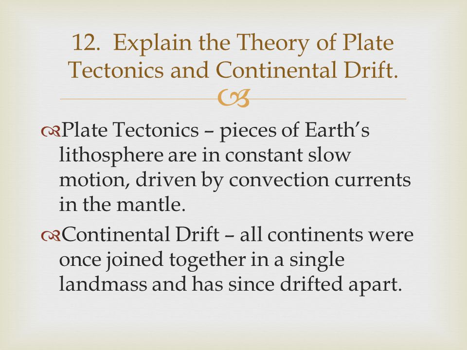 12. Explain the Theory of Plate Tectonics and Continental Drift.