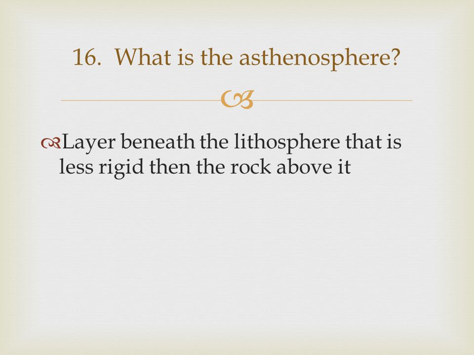 16. What is the asthenosphere