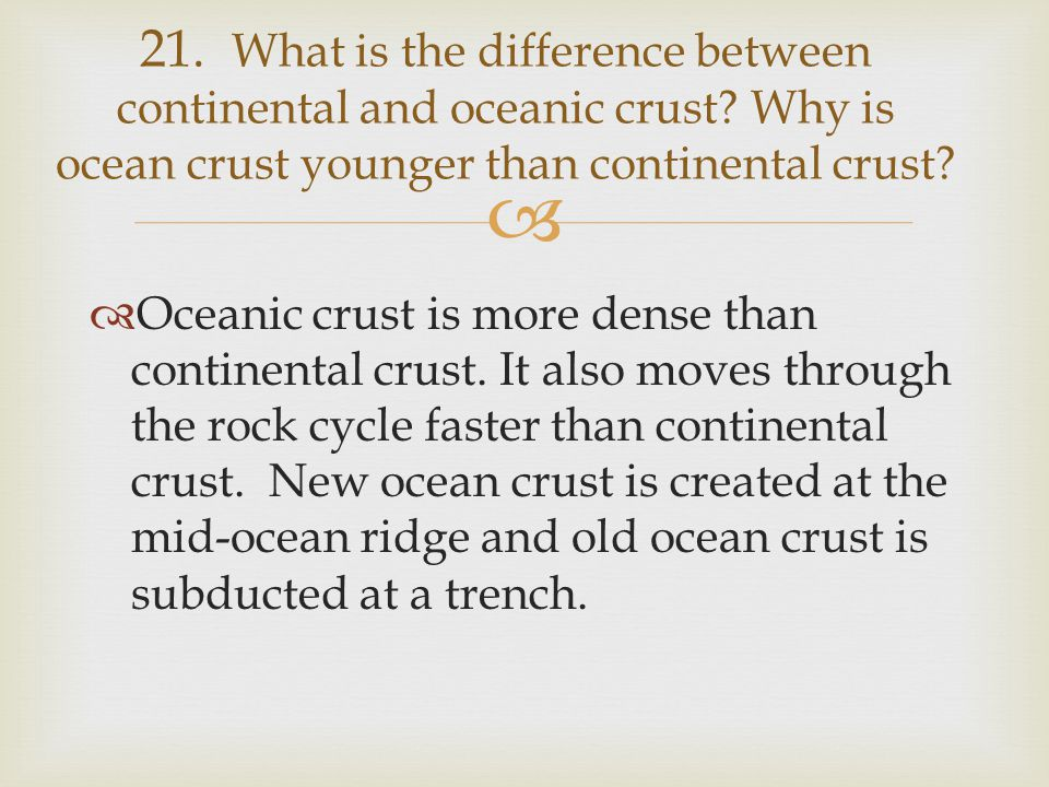 21. What is the difference between continental and oceanic crust