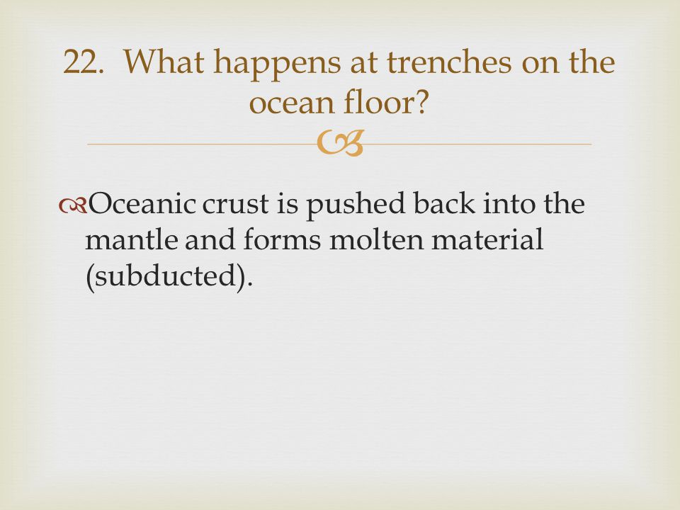 22. What happens at trenches on the ocean floor