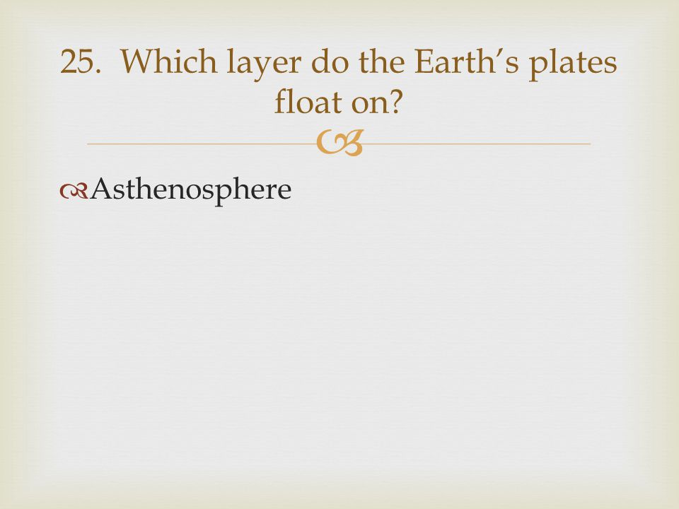 25. Which layer do the Earth's plates float on