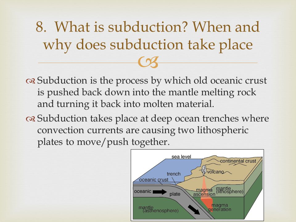 8. What is subduction When and why does subduction take place