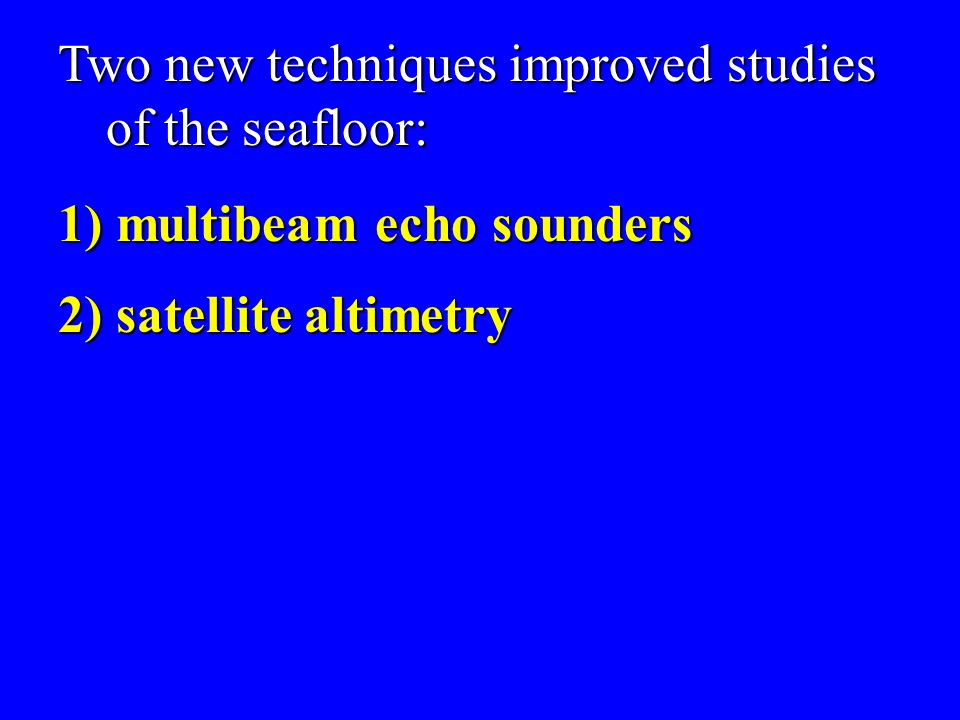 Two new techniques improved studies of the seafloor: