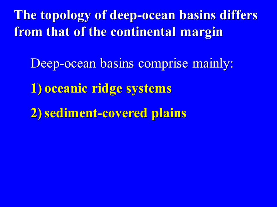 The topology of deep-ocean basins differs from that of the continental margin