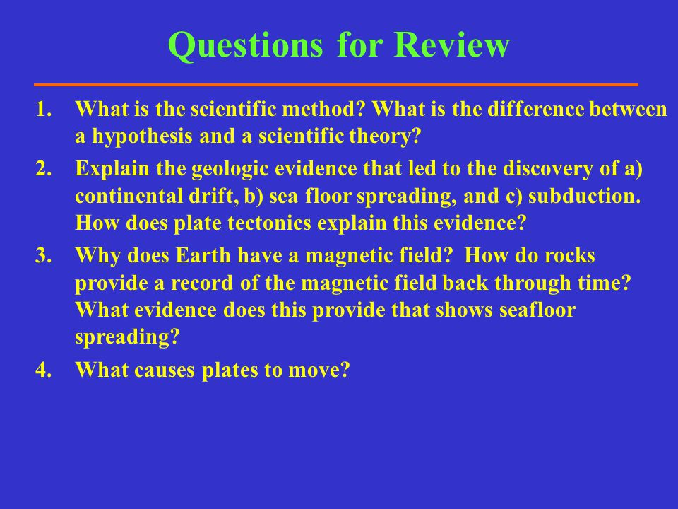 Questions for Review What is the scientific method What is the difference between a hypothesis and a scientific theory