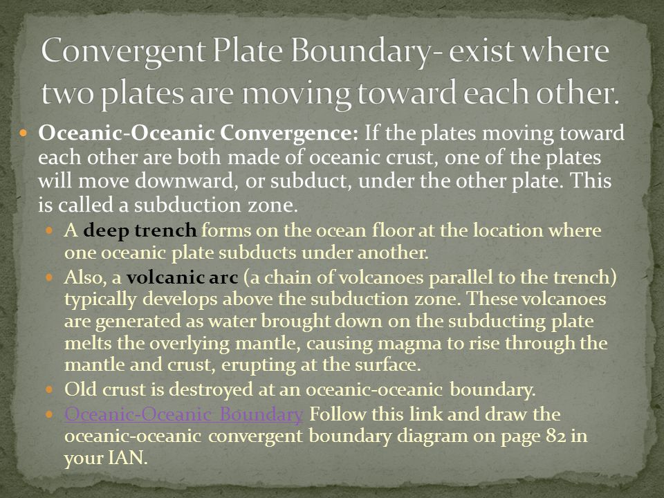 Convergent Plate Boundary- exist where two plates are moving toward each other.