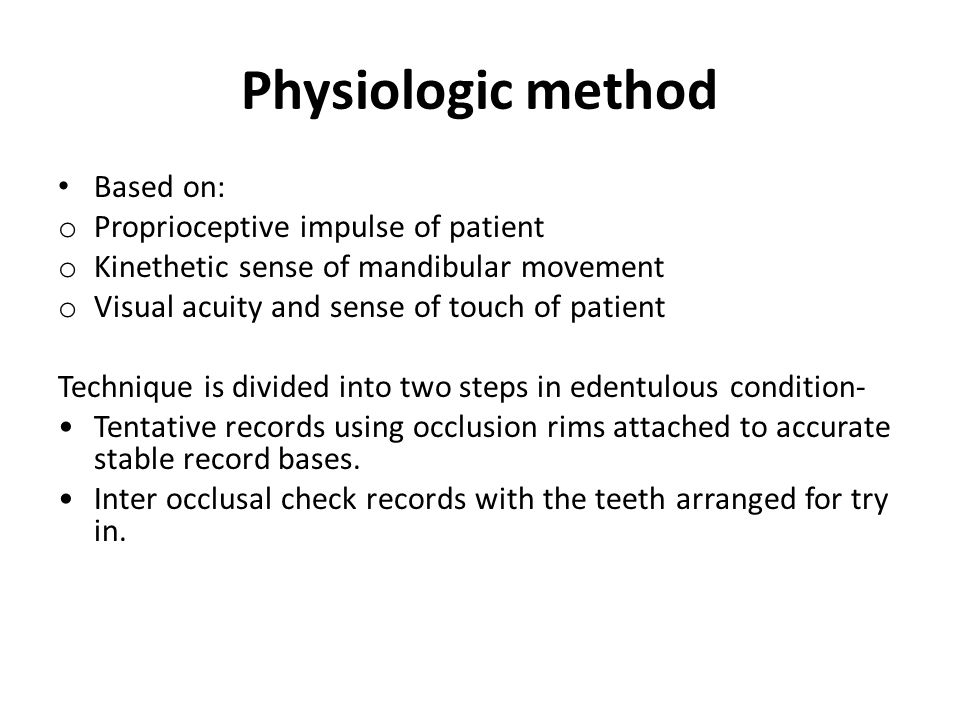 Physiologic method Based on: Proprioceptive impulse of patient