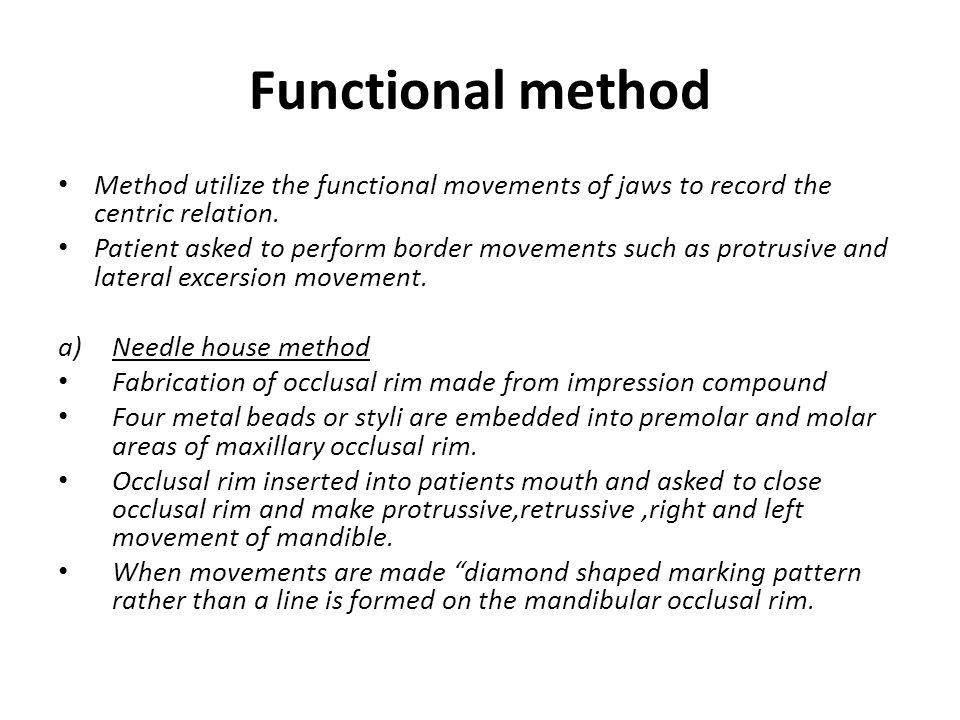 Functional method Method utilize the functional movements of jaws to record the centric relation.