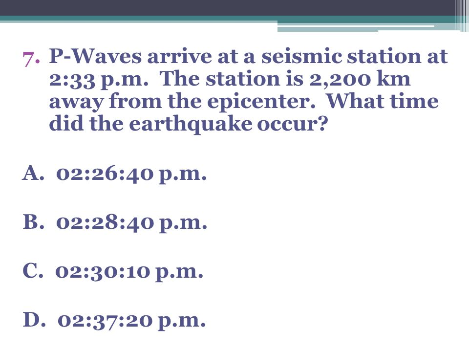 P-Waves arrive at a seismic station at 2:33 p. m