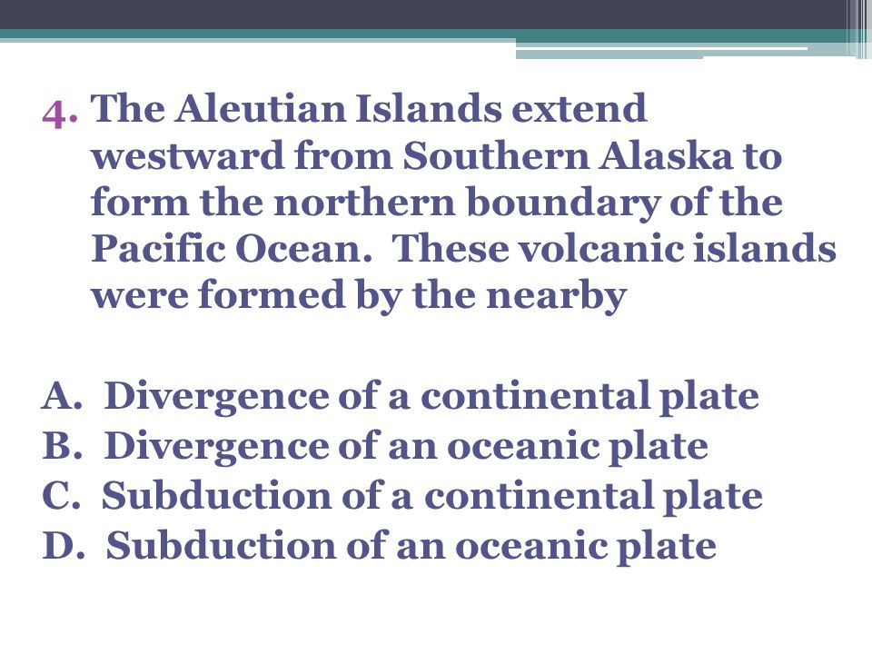 The Aleutian Islands extend westward from Southern Alaska to form the northern boundary of the Pacific Ocean. These volcanic islands were formed by the nearby