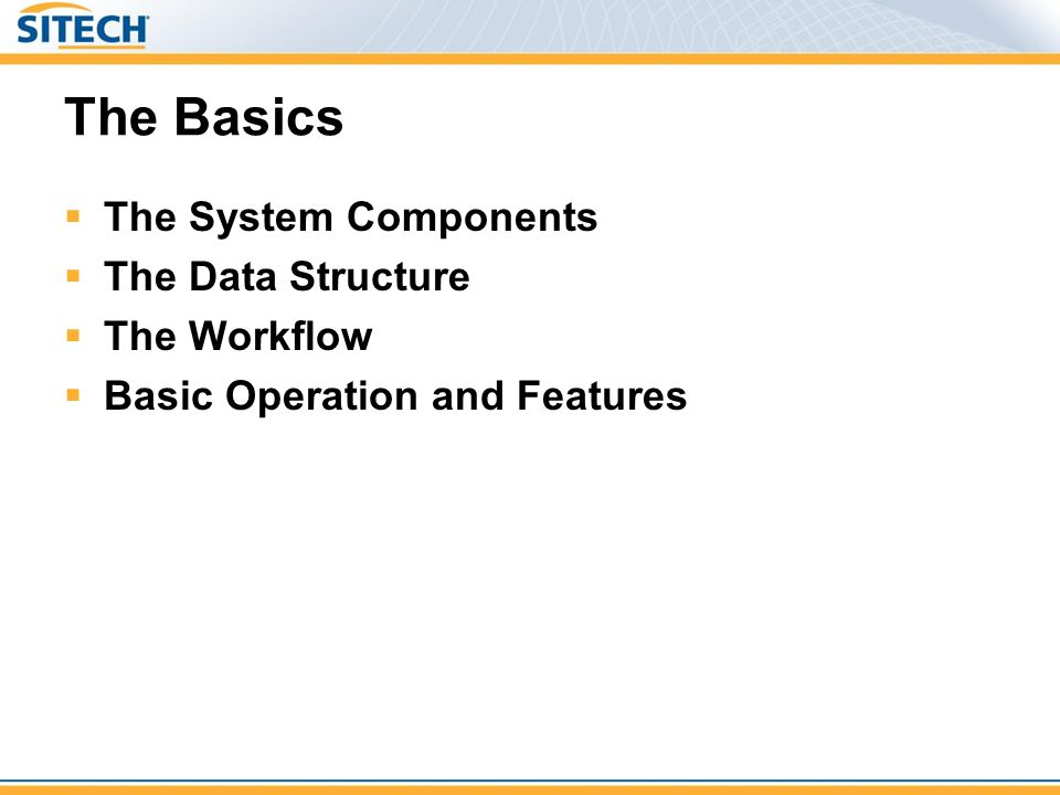 The Basics The System Components The Data Structure The Workflow