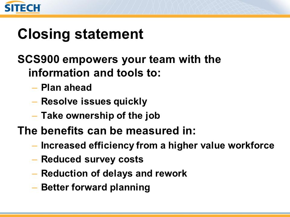 Closing statement SCS900 empowers your team with the information and tools to: Plan ahead. Resolve issues quickly.
