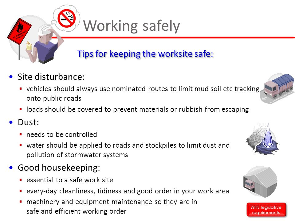 Working safely Tips for keeping the worksite safe: Site disturbance: