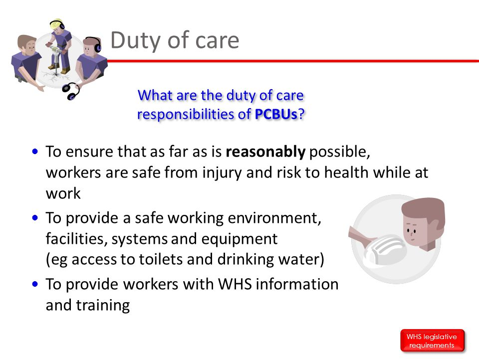 Duty of care What are the duty of care responsibilities of PCBUs
