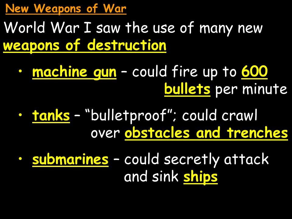 World War I saw the use of many new weapons of destruction