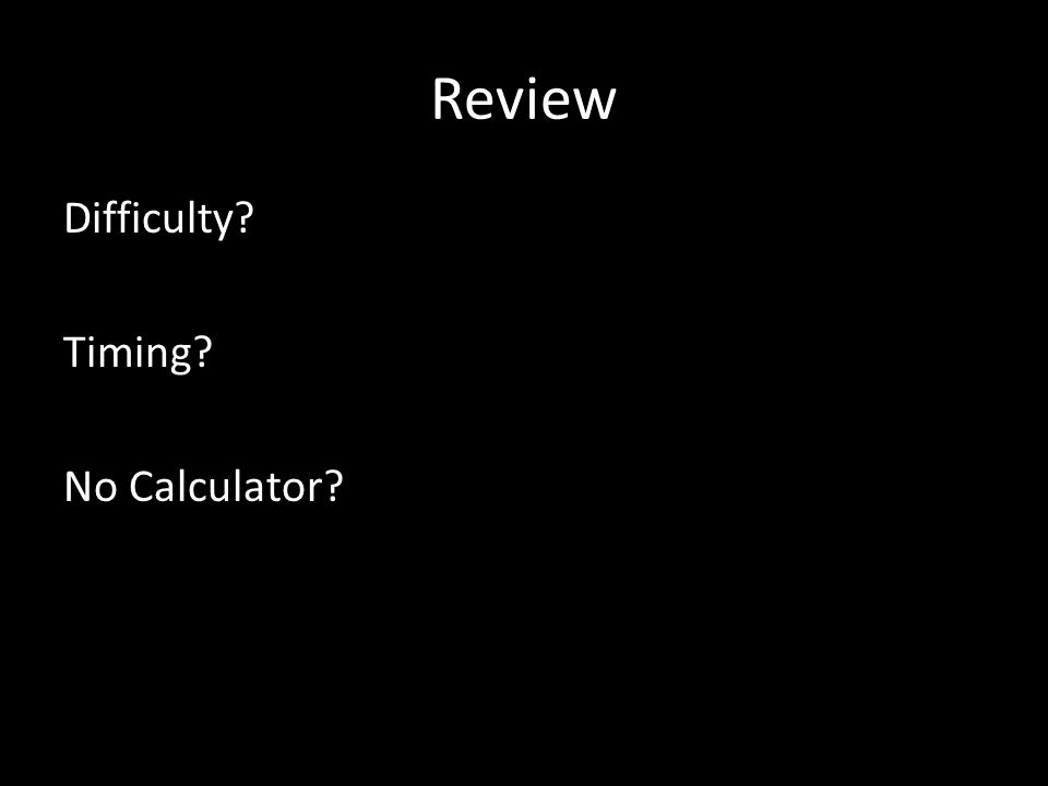 Review Difficulty Timing No Calculator