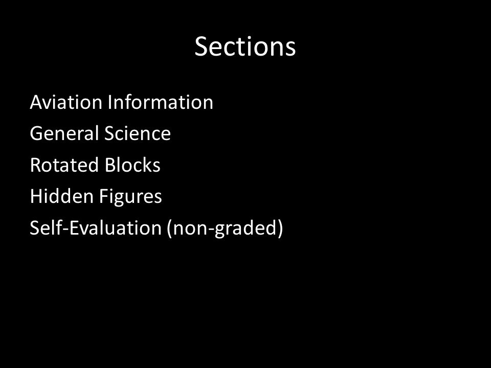 Sections Aviation Information General Science Rotated Blocks Hidden Figures Self-Evaluation (non-graded)